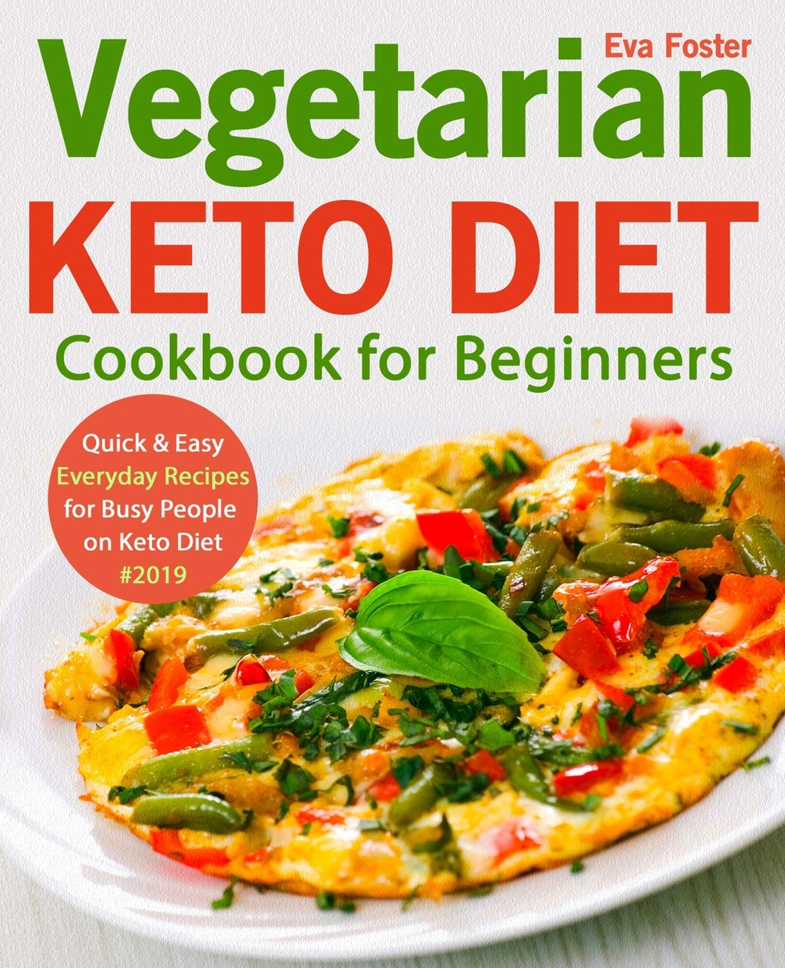 Vegetarian Keto Diet Cookbook For Beginners Quick Easy Everyday Recipes For Busy People On Keto Diet 2019 Keto Cookbook Foster Eva 9781070944524 Amazon Com Books