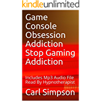 Game Console Obsession Addiction Stop Gaming Addiction: Includes Mp3 Audio File Read By Hypnotherapist (English Edition)