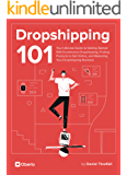 Dropshipping 101: Your Ultimate Guide to Getting Started With Ecommerce Dropshipping, Finding Products to Sell Online, and Marketing Your Dropshipping Business