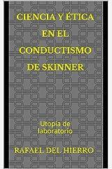 Ciencia y ética en el conductismo de Skinner: Utopía de laboratorio (Spanish Edition) Kindle Edition