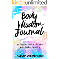 Body Wisdom Journal: 40 Days to Heal & Listen to Your Body's Intuition