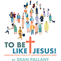 To Be Like Jesus!: Christian Ethics for a 21st-century Salvation Army