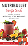 Nutribullet Recipe Book: Smoothie Recipes for Weight-Loss, Detox, Anti-Aging & So Much More! (Recipes for a Healthy Life Book 1) (English Edition)