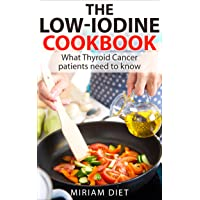 The Low-Iodine Cookbook: For Thyroid Cancer Patients Preparing for RAI