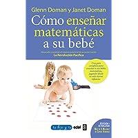 Como enseñar matemáticas a su bebe: Desarrolle y estimule el máximo potencial de su recién nacido. La Revolución Pacífica