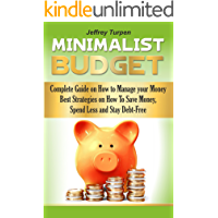 Minimalist Budget: Complete Guide on  How to Manage your Money.  Best Strategies on How To Save Money, Spend Less and Stay Debt-Free (budgeting for beginners,learn how to save money,budget book)
