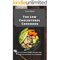 The Low Cholesterol Cookbook:  Over 50 Heart Healthy Recipes that Prep Fast and Slow For Everybody (Delicious Recipes Book 87)