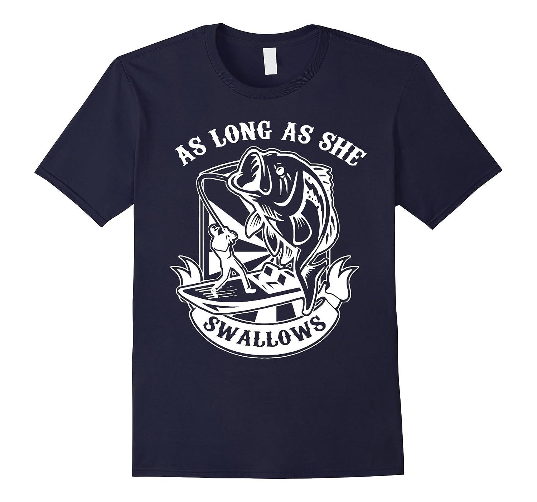 As Long As She Swallows Awesome Fishing TShirt-BN