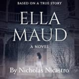 Ella Maud: The Novel of an Unsolved True Crime Story