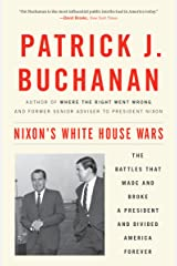 Nixon's White House Wars: The Battles That Made and Broke a President and Divided America Forever Kindle Edition