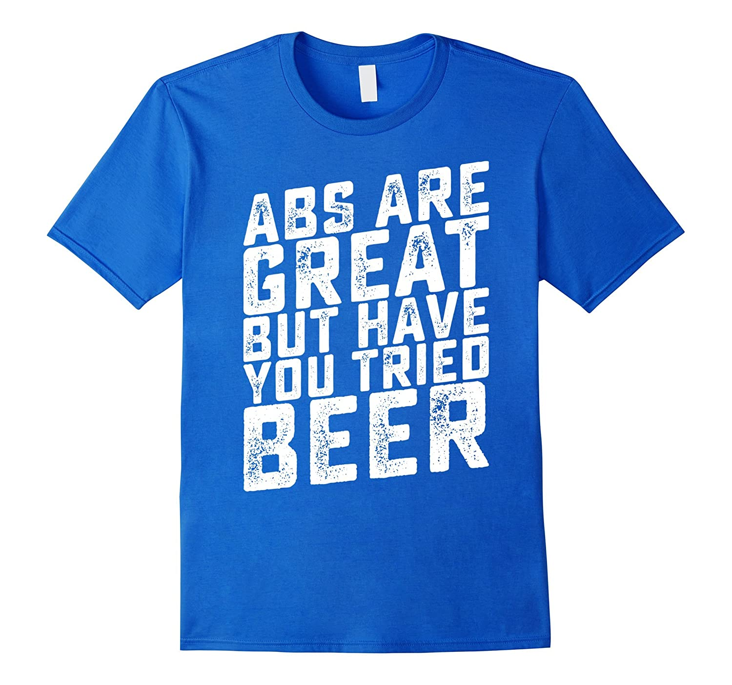 ABS are great but have you tried beer T-shirt-Vaci