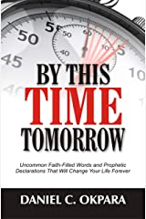 By This Time Tomorrow: Uncommon Faith-Filled Words and Prophetic Declarations That Will Change Your Life Forever Kindle Edition