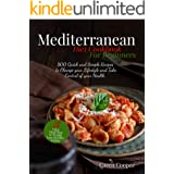Mediterranean Diet Cookbook for Beginners: 800 Quick and Simple Recipes to Change your Lifestyle and Take Control of your Hea