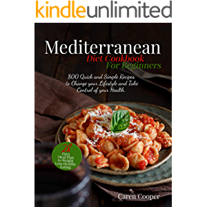 Mediterranean Diet Cookbook for Beginners: 800 Quick and Simple Recipes to Change your Lifestyle and Take Control of…