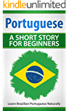 Portuguese A Short Story For Beginners: Learn Brazilian Portuguese Naturally (English Edition)