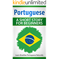 Portuguese A Short Story For Beginners: Learn Brazilian Portuguese Naturally