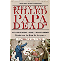 """They Have Killed Papa Dead"": The Road to Ford's Theatre, Abraham Lincoln's Murder, and the Rage for Vengeance"
