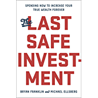 The Last Safe Investment: Spending Now to Increase Your True Wealth Forever (English Edition)