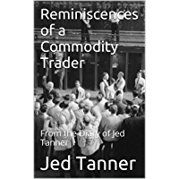 Reminiscences of a Commodity Trader: From the Diary of Jed Tanner (English Edition)