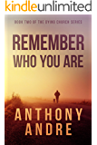 Remember Who You Are (The Dying Church Series Book 2)