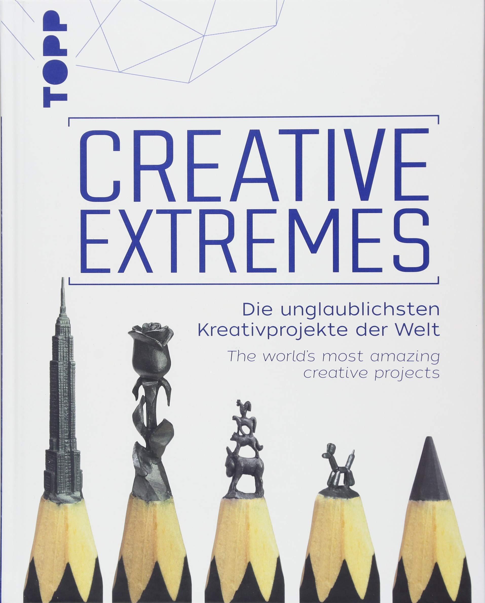 creative-extremes-die-unglaublichsten-kreativprojekte-der-welt-the-world-s-most-amazing-creative-projects-zweisprachige-ausgabe-deutsch-englisch