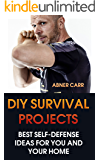 DIY Survival Projects: Best Self-Defense Ideas for You and Your Home