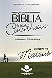 Bíblia de Estudo Conselheira - Evangelho de Mateus: Acolhimento • Reflexão • Graça