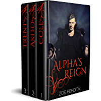 Alpha's Reign Complete Series: Cole (Alpha's Reign Book 1), Akito (Alpha's Reign Book 2), Trent (Alpha's Reign Book 3) (English Edition)