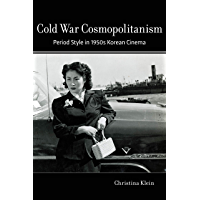 Cold War Cosmopolitanism: Period Style in 1950s Korean Cinema (English Edition)