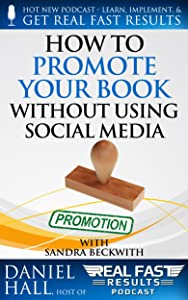 How to Promote Your Book without Using Social Media (Real Fast Results 62)