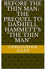 """Before the Thin Man: The Prequel to Dashiell Hammett's """"The Thin Man"""" (First Indie Issue Book 1) Kindle Edition"""