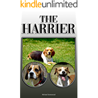 The Harrier: A Complete and Comprehensive Owners Guide to: Buying, Owning, Health, Grooming, Training, Obedience, Understanding and Caring for Your Harrier