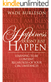 Happiness Doesn't Just Happen: Learning To Be Content Regardless of Your Circumcstances
