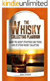 The Whisky Collecting Playbook: Learn the secret strategies and tricks used by other whisky collectors
