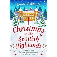 Christmas in the Scottish Highlands: A heartwarming feel-good Christmas romance to fall in love with