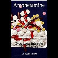 Amphetamine: Drug Abuse Briefs for Kids & Teens (Drug Addiction & Drug Prevention)