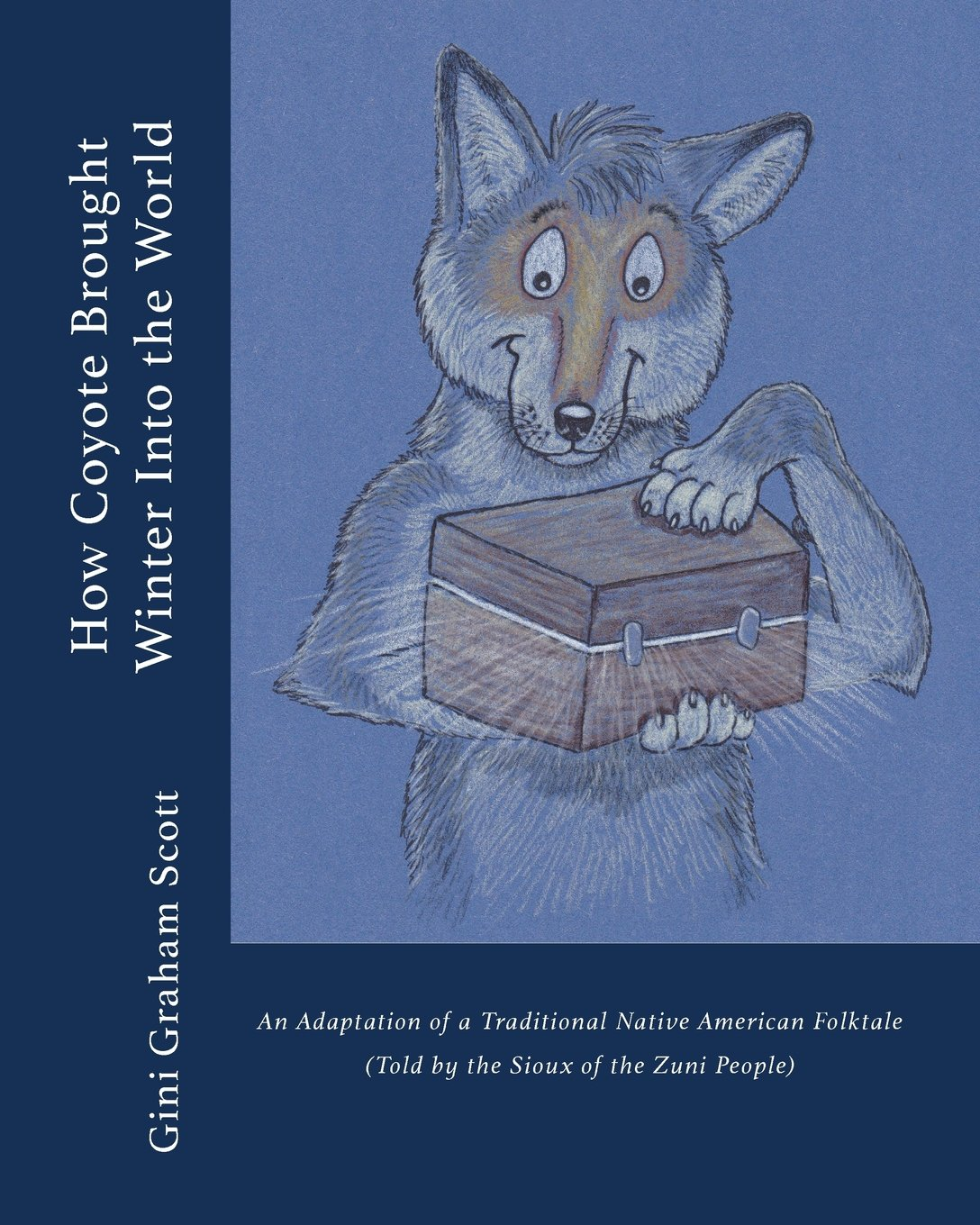 How Coyote Brought Winter Into the World: An Adaptation of a Traditional Native American Folktale (Told by the Zuni People)