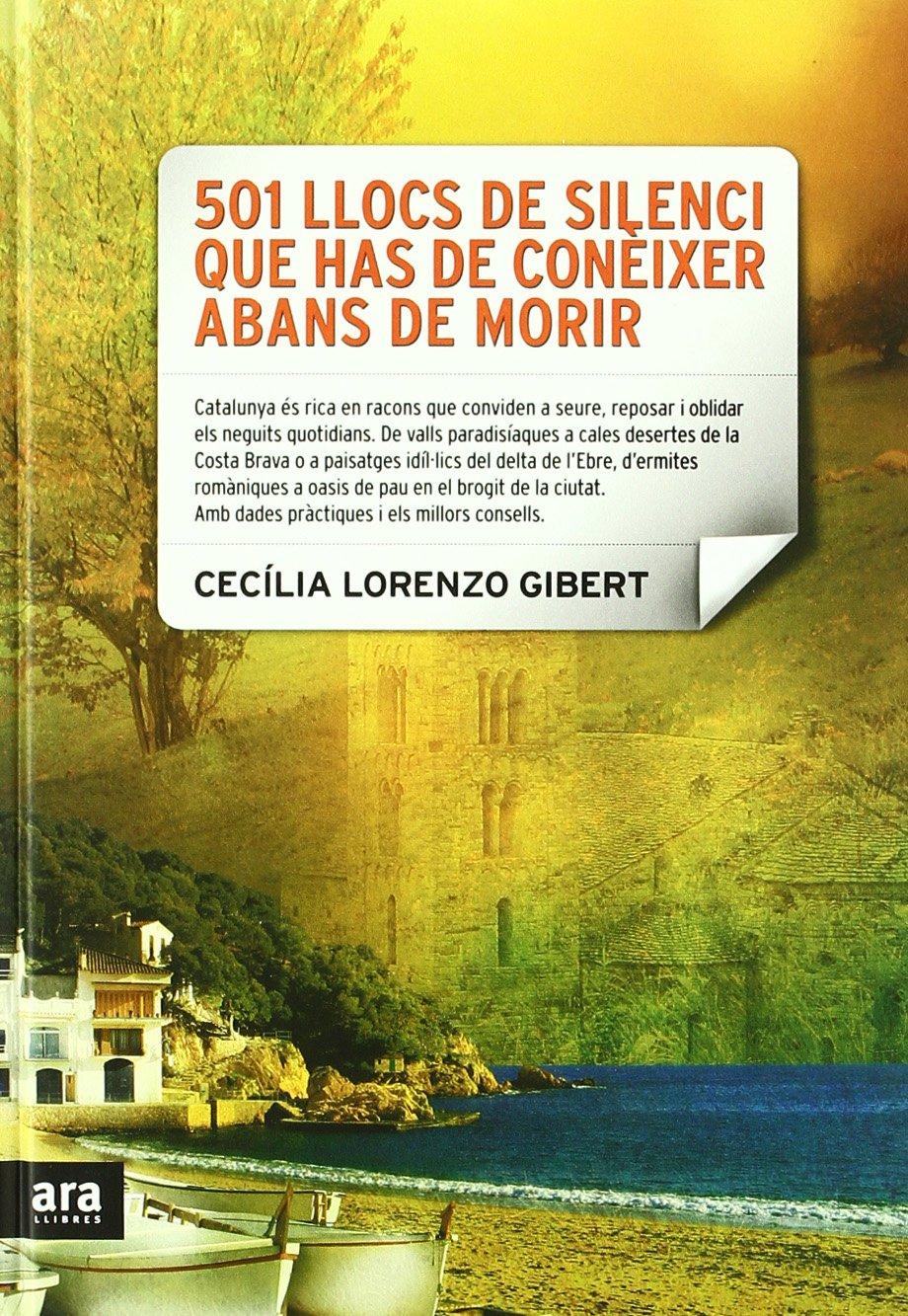501 llocs de silenci que has de conèixer abans de morir (Catalán) Tapa dura – 7 oct 2010 Cecília Lorenzo Gibert Ara llibres 8492907584 EDUCATION / General