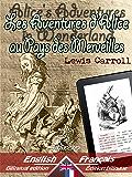 Alice's Adventures in Wonderland - Les Aventures d'Alice au Pays des Merveilles: Bilingual parallel text - Bilingue avec le texte parallèle: English - - Français (Dual Language Easy Reader t. 3)