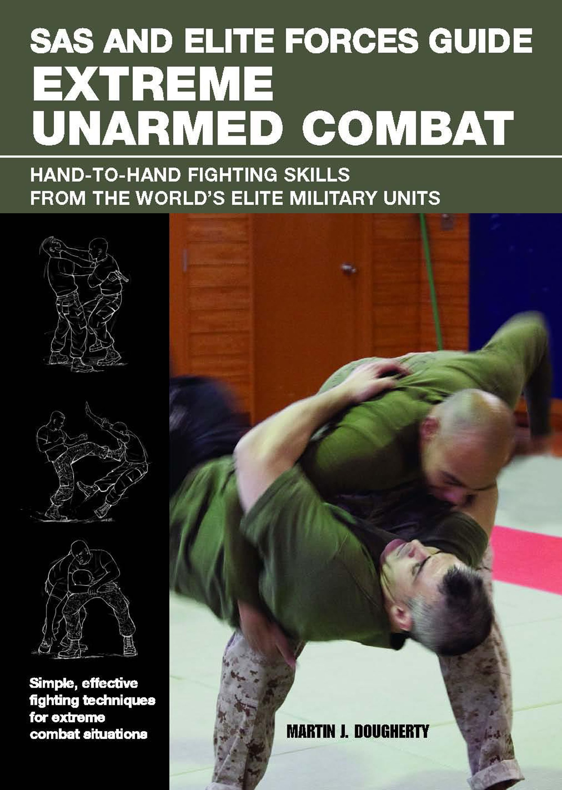 SAS and Elite Forces Guide Extreme Unarmed Combat: Hand-to-Hand Fighting  Skills from the World's Elite Military Units: Martin J. Dougherty:  8601404870989: ...