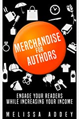 Merchandise for Authors: Engage your readers while increasing your income Kindle Edition