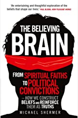 The Believing Brain: From Spiritual Faiths to Political Convictions – How We Construct Beliefs and Reinforce Them as Truths (English Edition) eBook Kindle
