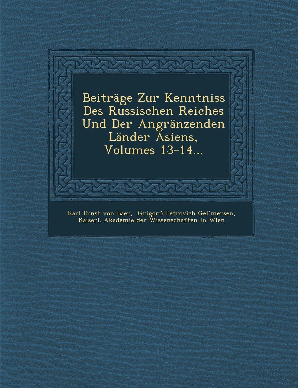 Beitrage Zur Kenntniss Des Russischen Reiches Und Der Angranzenden Lander Asiens, Volumes 13-14... (German Edition) ebook