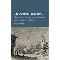 The Ottoman 'Wild West': The Balkan Frontier in the Fifteenth and Sixteenth Centuries