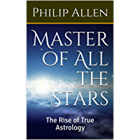 Master of All the Stars: The Rise of True Astrology (The Polymath Book 1) (English Edition)