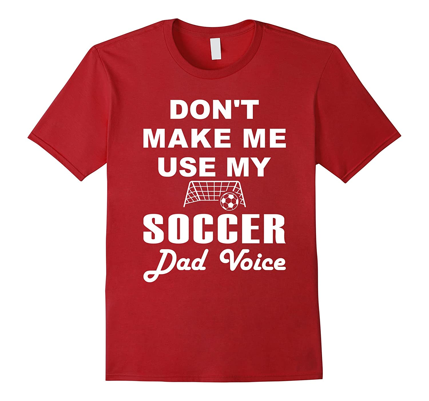 Don't Make Me Use My Soccer Dad Voice T-Shirt Mother Gift