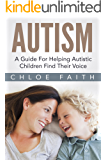 Autism: Helping Autistic Children Find Their Voice (Autism Spectrum Disorders, Parenting A Child With Autism, Learning Disabilities in Children, Autism Diet, Autism Books)