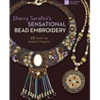 Sherry Serafini's Sensational Bead Embroidery: 25 Inspiring Jewelry Projects