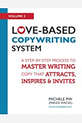 Love-Based Copywriting System: A Step-by-Step Process to Master Writing Copy That Attracts, Inspires and Invites (Love-Based Business Book 2) Kindle Edition