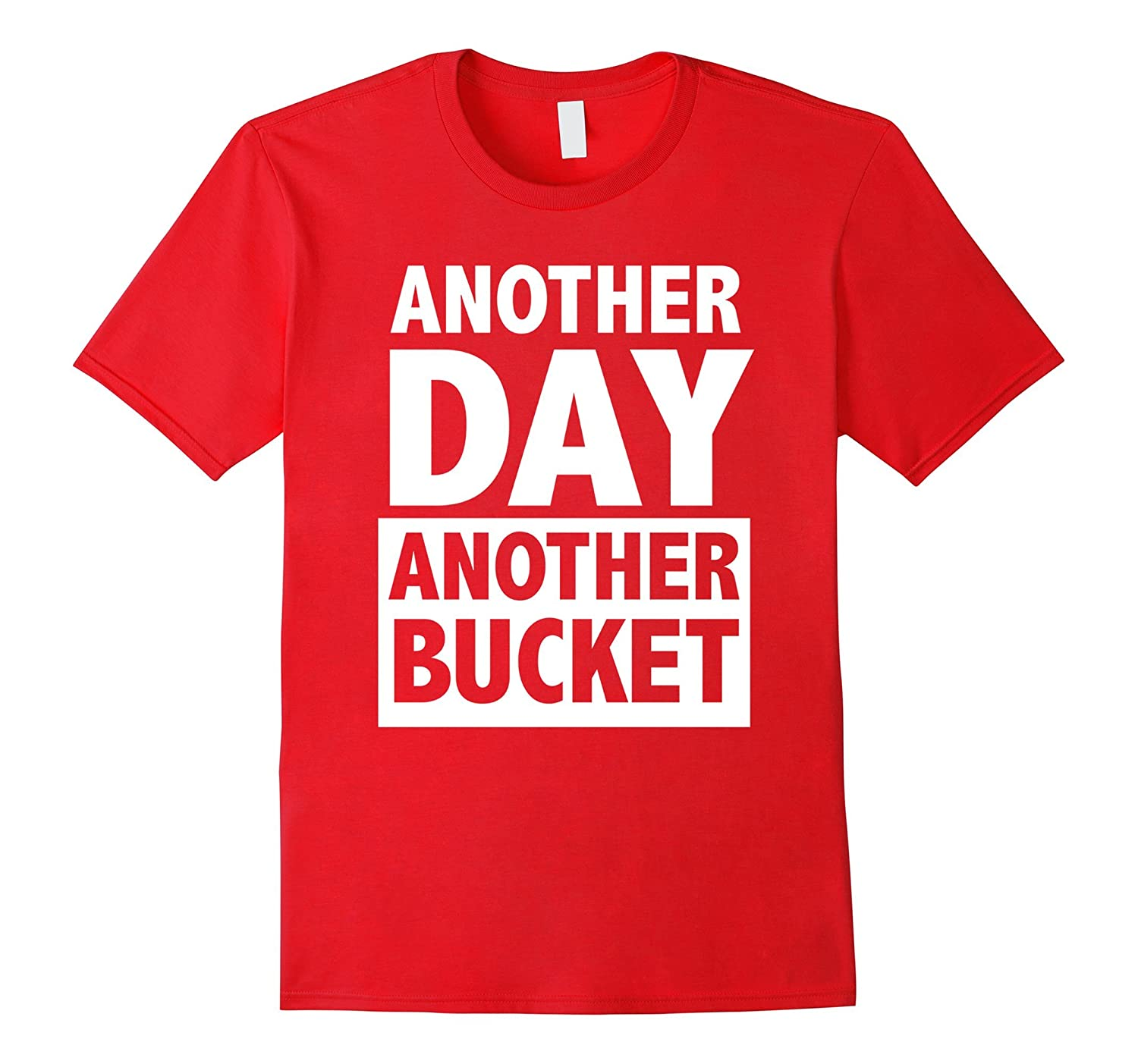 Another day another bucket t-shirt-FL